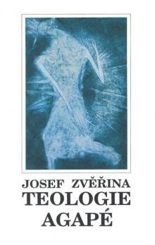 Josef Zvěřina: Teologie agapé