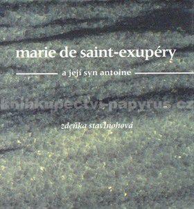 Zdeňka Stavinohová: Marie de Saint-Exupéry a její syn Antoine cena od 65 Kč