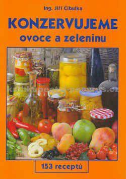Jiří Cibulka, Jiří Poláček: Konzervujeme ovoce a zeleninu cena od 67 Kč