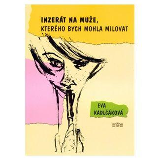 Eva Kadlčáková: Inzerát na muže, kterého bych mohla milovat cena od 62 Kč