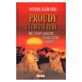 Natasha Illum Berg: Proudy z červené země - Můj život lovkyně velké zvěře v Africe cena od 31 Kč