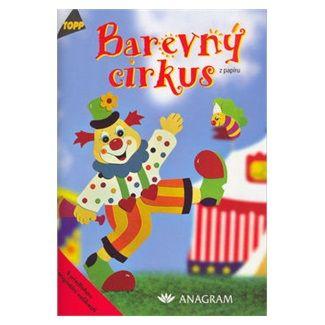 Anja Ritterhoff: Barevný cirkus z papíru - TOPP cena od 37 Kč