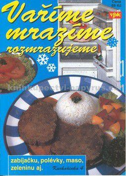 Bohumíra Jeremičová: Vaříme, mrazíme, rozmrazujeme cena od 69 Kč