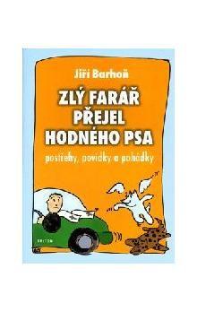 Jiří Barhoň: Zlý farář přejel hodného psaPostřehy, povídky a pohádky cena od 66 Kč