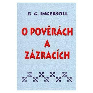Robert Ingersoll: O pověrách a zázracích cena od 65 Kč