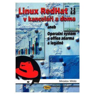 Miroslav Milda: Linux RedHat v kanceláři a doma aneb Operační systém a office zdarma a legálně cena od 35 Kč