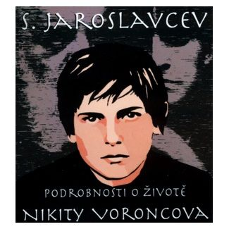 S. Jaroslavcev: Podrobnosti o životě Nikity Voroncova cena od 33 Kč