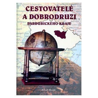 Josef Rodr: Cestovatelé a dobrodruzi Pardubického kraje cena od 34 Kč