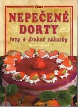 Kolektiv autorů: Nepečené dorty, řezy a drobné zákusky cena od 0 Kč