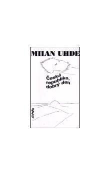 Milan Uhde: Česká republiko, dobrý den cena od 119 Kč