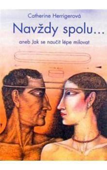 Herrigerová Catherine: Navždy spolu... aneb Jak se naučit lépe milovat - Herrigerová Catherine cena od 68 Kč