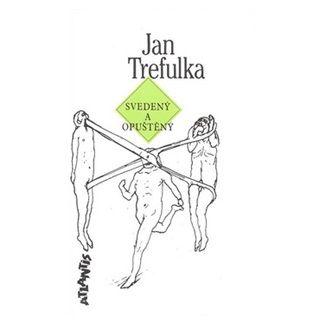 Jan Trefulka: Svedený a opuštěný cena od 92 Kč