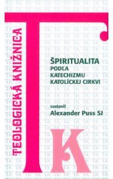 Alexander Puss: Špiritualita podľa katechizmu katolíckej cirkvi cena od 19 Kč