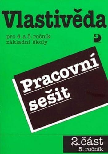 Danielovská Věra, Tupý Karel: Vlastivěda pro 4. a 5. ročník ZŠ - Pracovní sešit 2 - 5. ročník cena od 50 Kč