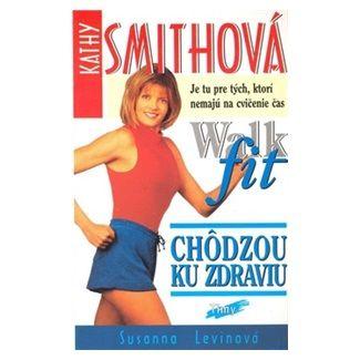 Susanna Levinová: Kathy Smithová Chôdzou ku zdraviu Walk fit cena od 63 Kč