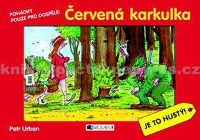 Petr Urban: Pohádky pouze pro dospělé - Červená Karkulka - P. Urban cena od 0 Kč