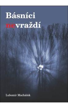 Lubomír Macháček: Básníci nevraždí cena od 47 Kč