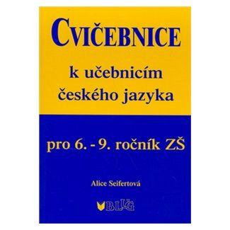 Alice Seifertová: Cvičebnice k učebnicím českého jazyka pro 6.-9. ročník cena od 72 Kč