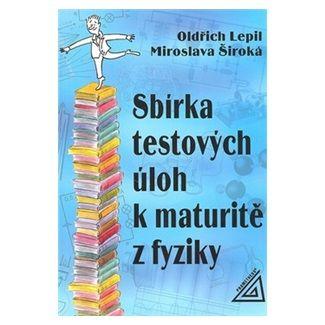 Oldřich Lepil: Sbírka testových úloh k maturitě z fyziky cena od 92 Kč
