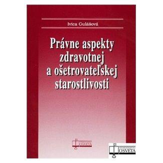Ivica Gulášová: Právne aspekty zdravotnej a ošetrovateľskej staroslivosti cena od 76 Kč
