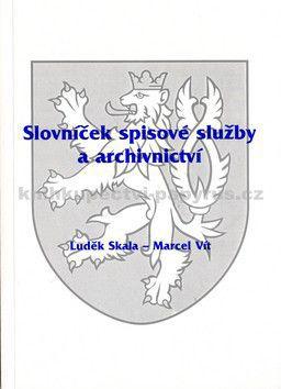 Luděk Skála, Marcel Vít: Slovníček spisové služby a archivnictví cena od 49 Kč