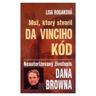 Lisa Rogak: Muž, ktorý stvoril Da Vinciho kód cena od 71 Kč