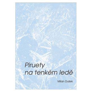 Milan Dušek: Piruety na tenkém ledě cena od 44 Kč