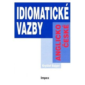Kryštof Bajger: Anglicko-české idiomatické vazby cena od 63 Kč