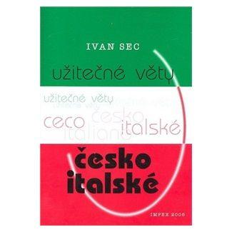 Ivan Sec: Užitečné věty česko-italské cena od 41 Kč