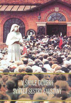 V škole dôvery svätej sestry Faustíny - Kolektív autorov cena od 40 Kč