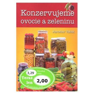 Jaroslav Vašák: Konzervujeme ovocie a zeleninu cena od 49 Kč