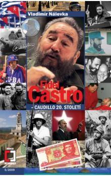 Vladimír Nálevka: Fidel Castro - Caudillo 20. století cena od 66 Kč