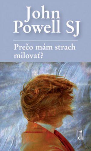 John Powell: Prečo mám strach milovať? cena od 56 Kč