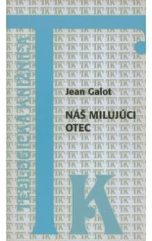 Jean Galot: Náš milujúci Otec cena od 20 Kč