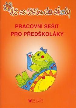 Bukáčková Jaroslava: Už se těším do školy - pracovní sešit pro předškoláky cena od 33 Kč