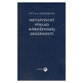 Attila Szombath: Metafyzický výklad náboženskej skúsenosti cena od 60 Kč