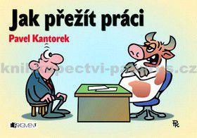 Pavel Kantorek: Jak přežít práci cena od 61 Kč