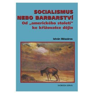 István Mészáros: Socialismus nebo barbarství cena od 63 Kč