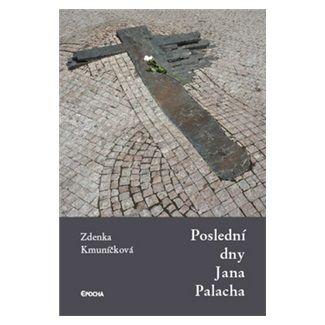Zdenka Kmuníčková: Poslední dny Jana Palacha cena od 63 Kč