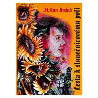 Milan Dušek: Cesta k slunečnicovému poli cena od 38 Kč
