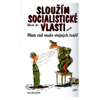 Jr. Bezi, Lubomír Lichý: Sloužím socialistické vlasti cena od 67 Kč