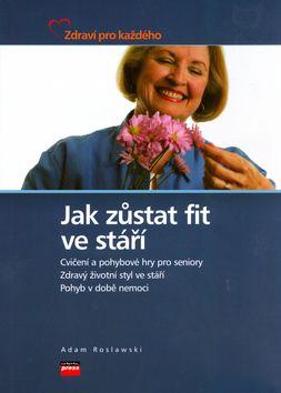 Adam Roslawski, Petra Dvořáčková: Jak zůstat fit ve stáří cena od 74 Kč