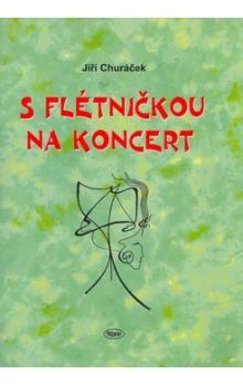 Jiří Churáček: S flétničkou na koncert cena od 90 Kč