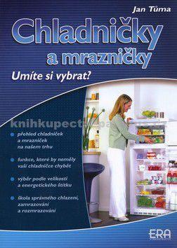 Jan Tůma: Chladničky a mrazničky - Umíte si vybrat? cena od 36 Kč