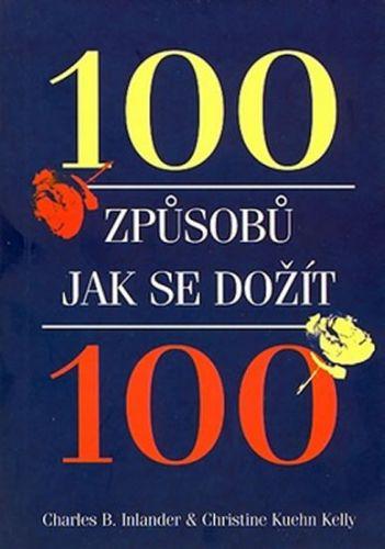 Charles B. Inlander, Christine Kuehn Kelly: 100 způsobů jak se dožít 100 cena od 71 Kč