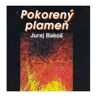 Juraj Bakoš: Pokorený plameň cena od 69 Kč