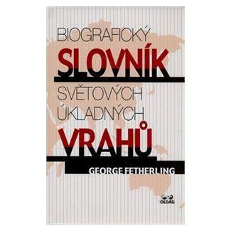 George Fetherling: Biografický slovník světových úkladných vrahů cena od 64 Kč
