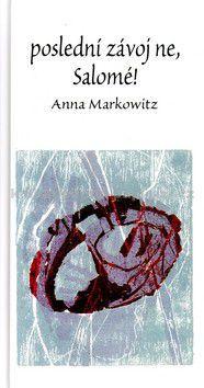 Anna Markowitz: Poslední závoj ne, Salomé! cena od 51 Kč