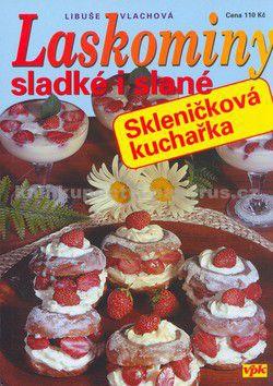 Libuše Vlachová, Luboš Bárta: Laskominy sladké i slané - Skleničková kuchařka cena od 0 Kč