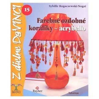 Sybille Rogaczewski-Nogai: Farebné ozdobné koráliky - acrybello cena od 55 Kč